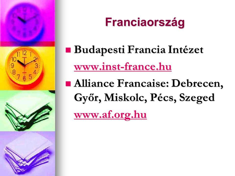 Franciaország Budapesti Francia Intézet Budapesti Francia Intézet www.inst-france.hu www.inst-france.huwww.inst-france.hu Alliance Francaise: Debrecen