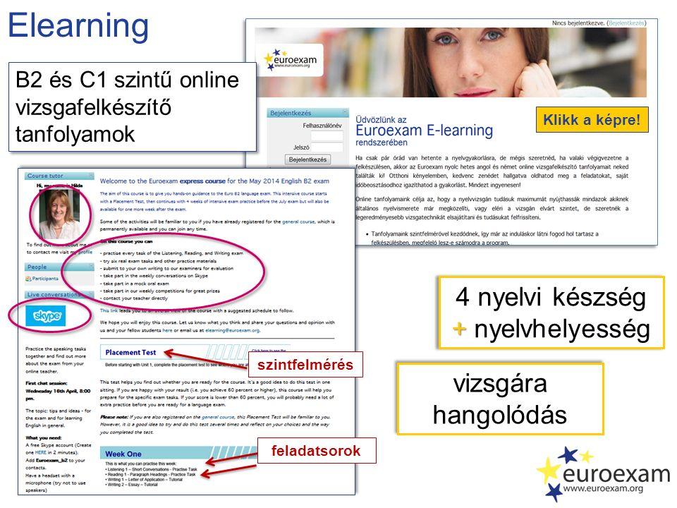 Elearning 4 nyelvi készség + + nyelvhelyesség 4 nyelvi készség + + nyelvhelyesség vizsgára hangolódás B2 és C1 szintű online vizsgafelkészítő tanfolyamok szintfelmérés feladatsorok Klikk a képre!