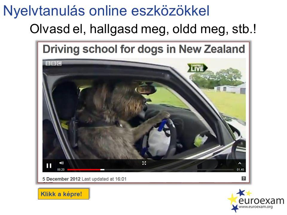 Nyelvtanulás online eszközökkel Olvasd el, hallgasd meg, oldd meg, stb.! Klikk a képre!