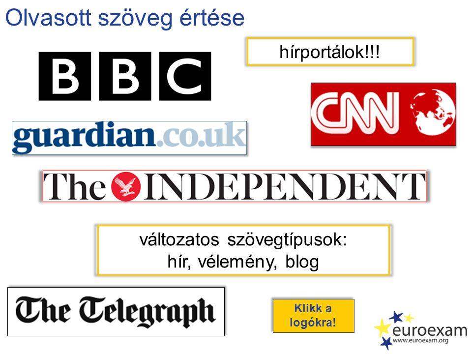 Olvasott szöveg értése változatos szövegtípusok: hír, vélemény, blog Klikk a logóra! Klikk a logókra! hírportálok!!!