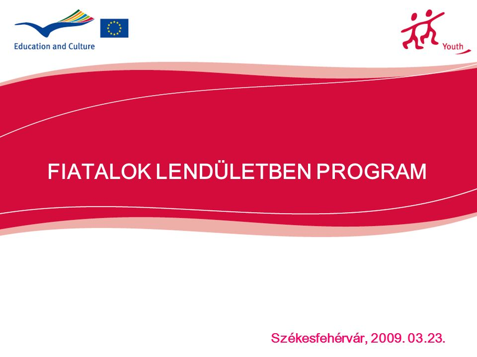 FIATALOK LENDÜLETBEN PROGRAM Székesfehérvár, 2009. 03.23..
