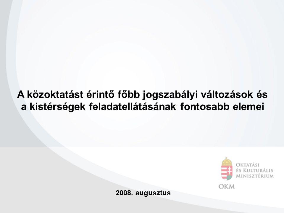 A közoktatást érintő főbb jogszabályi változások és a kistérségek feladatellátásának fontosabb elemei 2008. augusztus