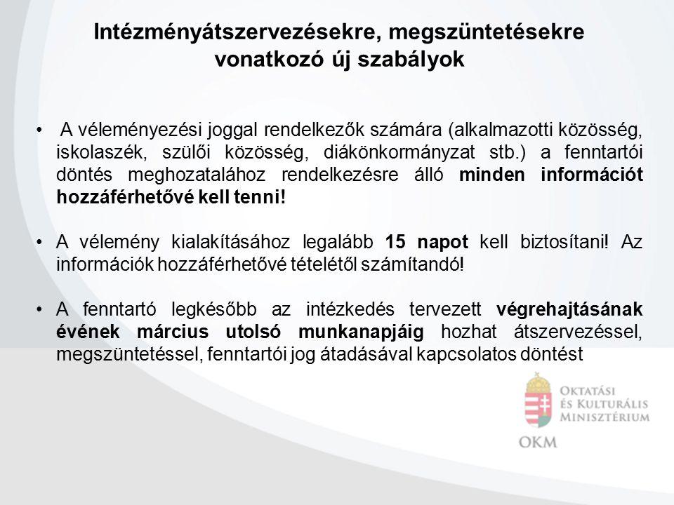 Intézményátszervezésekre, megszüntetésekre vonatkozó új szabályok A véleményezési joggal rendelkezők számára (alkalmazotti közösség, iskolaszék, szülő