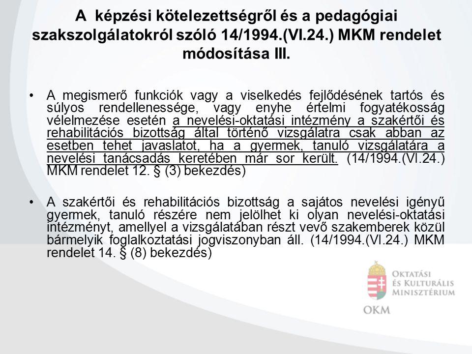 A képzési kötelezettségről és a pedagógiai szakszolgálatokról szóló 14/1994.(VI.24.) MKM rendelet módosítása III. A megismerő funkciók vagy a viselked