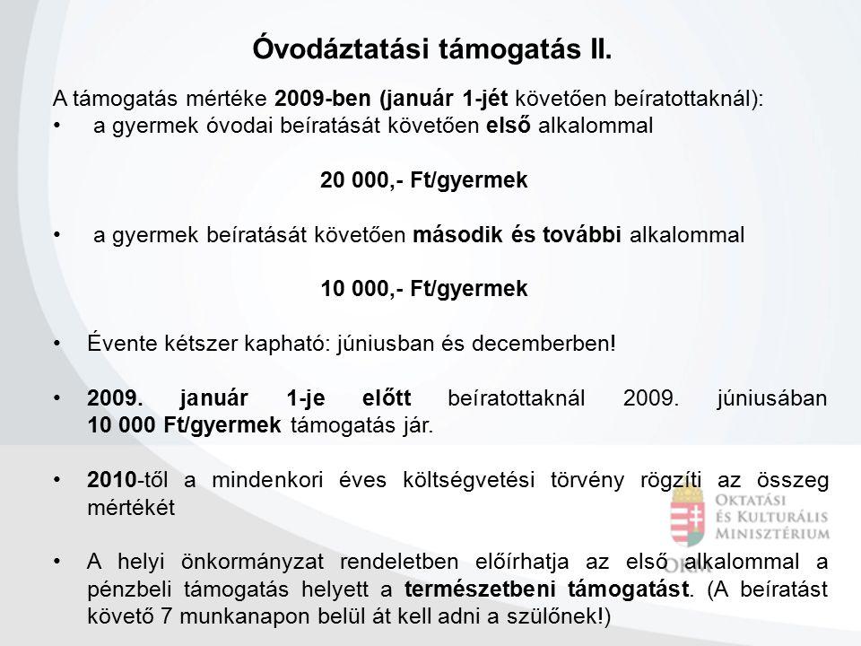 Óvodáztatási támogatás II. A támogatás mértéke 2009-ben (január 1-jét követően beíratottaknál): a gyermek óvodai beíratását követően első alkalommal 2