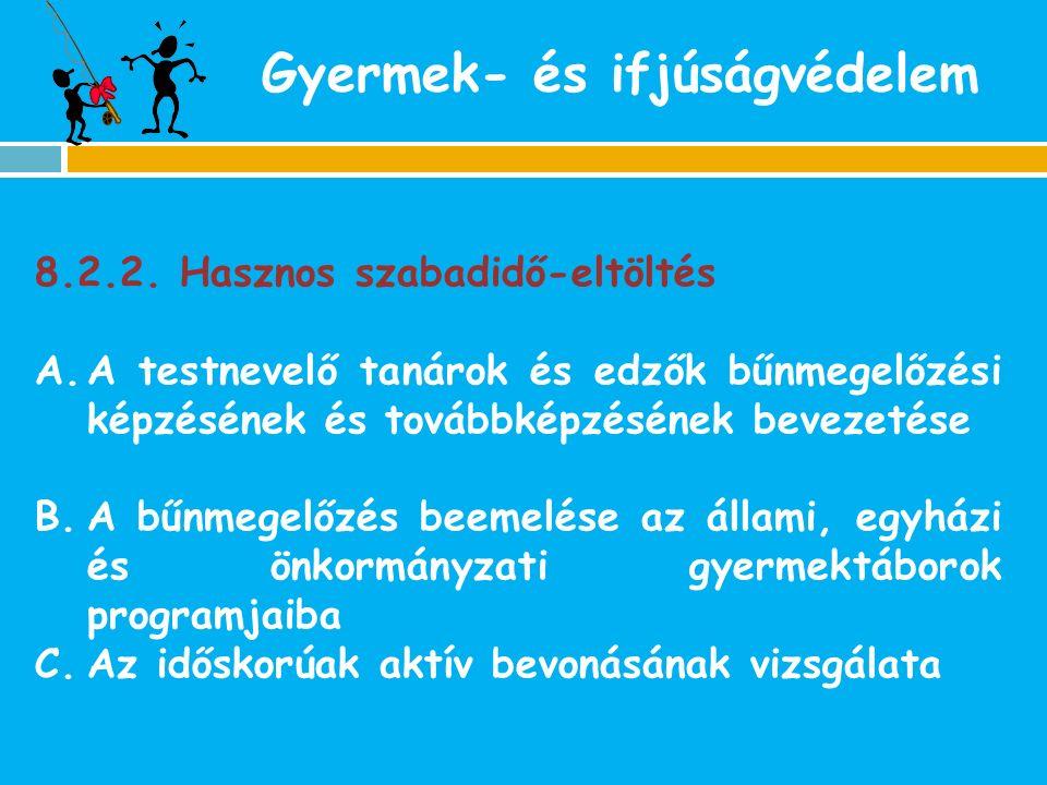 Gyermek- és ifjúságvédelem 8.2.2. Hasznos szabadidő-eltöltés A.A testnevelő tanárok és edzők bűnmegelőzési képzésének és továbbképzésének bevezetése B