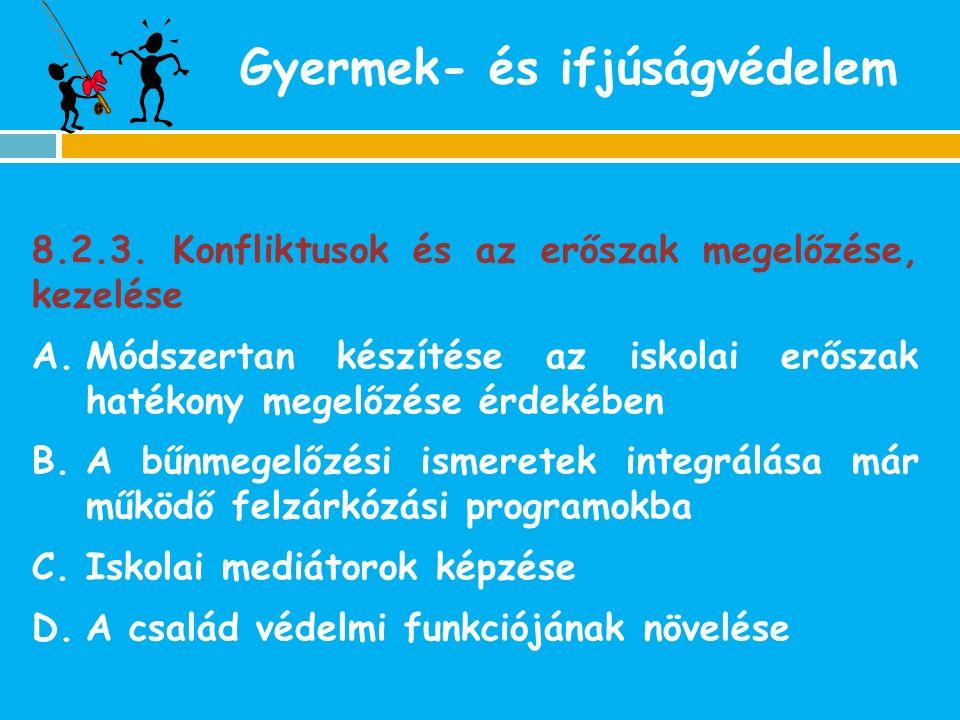 Gyermek- és ifjúságvédelem 8.2.3. Konfliktusok és az erőszak megelőzése, kezelése A.Módszertan készítése az iskolai erőszak hatékony megelőzése érdeké