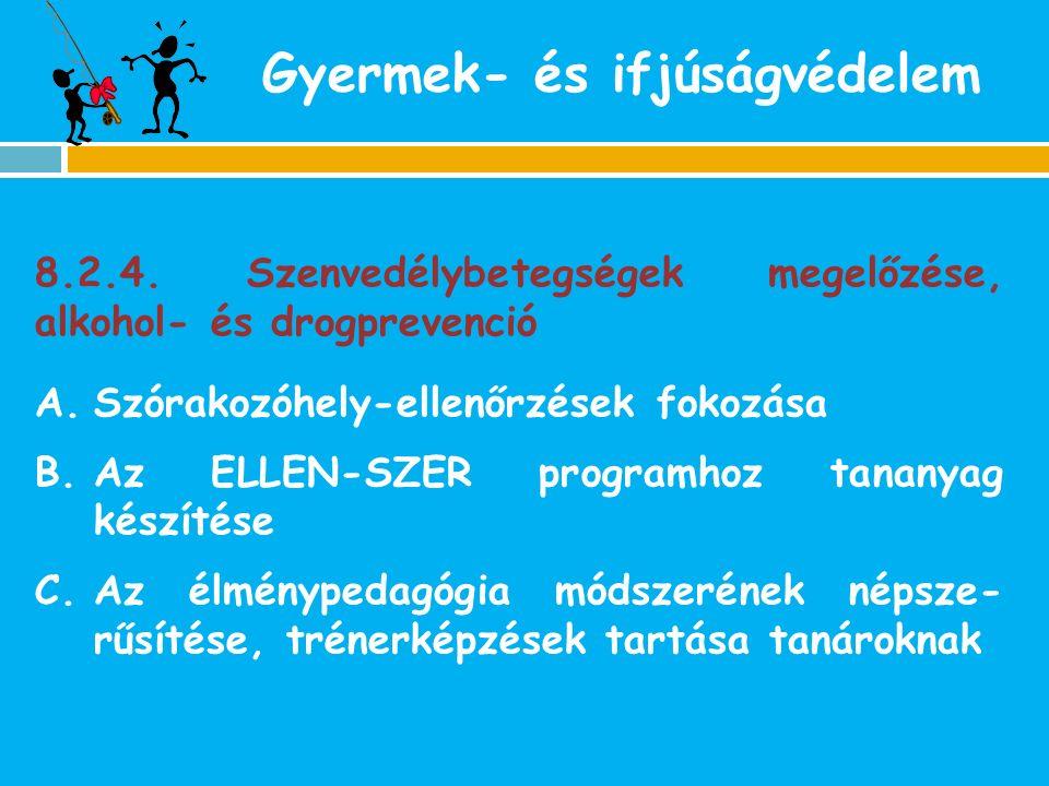 Gyermek- és ifjúságvédelem 8.2.4. Szenvedélybetegségek megelőzése, alkohol- és drogprevenció A.Szórakozóhely-ellenőrzések fokozása B.Az ELLEN-SZER pro