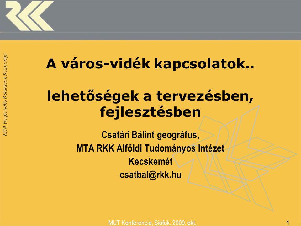 MTA Regionális Kutatások Központja MUT Konferencia, Siófok, 2009. okt. 1 A város-vidék kapcsolatok.. lehetőségek a tervezésben, fejlesztésben Csatári