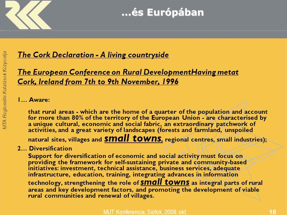 MTA Regionális Kutatások Központja MUT Konferencia, Siófok, 2009. okt. 18 …és Európában The Cork Declaration - A living countryside The European Confe