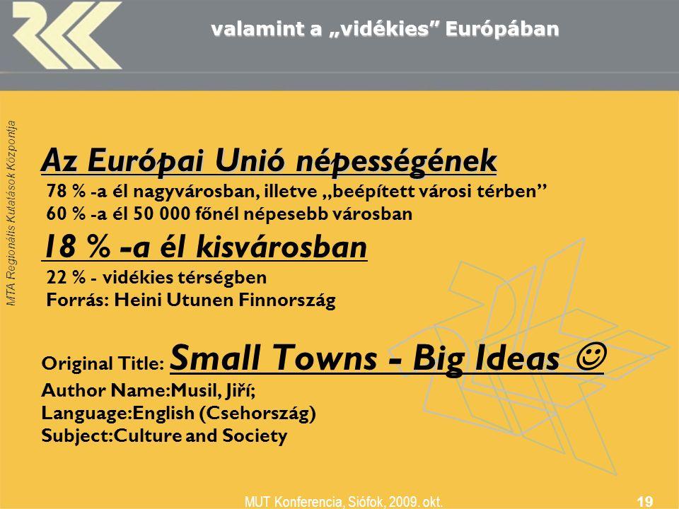 """MTA Regionális Kutatások Központja MUT Konferencia, Siófok, 2009. okt. 19 valamint a """"vidékies"""" Európában Az Európai Unió népességének 78 % -a él nagy"""