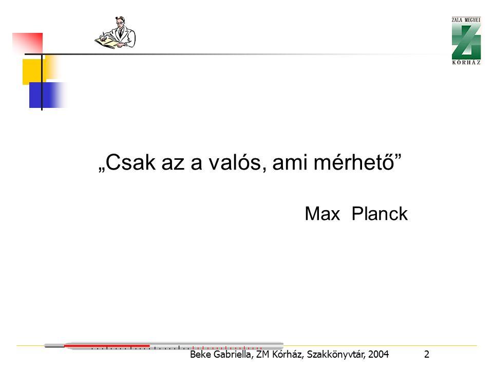 """Beke Gabriella, ZM Kórház, Szakkönyvtár, 2004 2 """"Csak az a valós, ami mérhető Max Planck"""