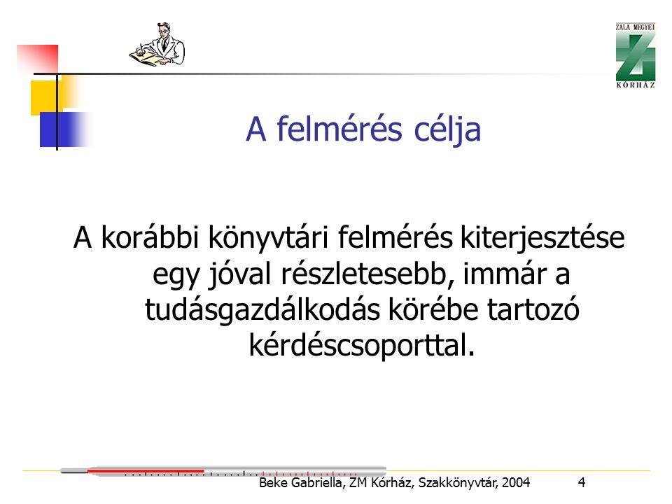 Beke Gabriella, ZM Kórház, Szakkönyvtár, 2004 4 A felmérés célja A korábbi könyvtári felmérés kiterjesztése egy jóval részletesebb, immár a tudásgazdálkodás körébe tartozó kérdéscsoporttal.