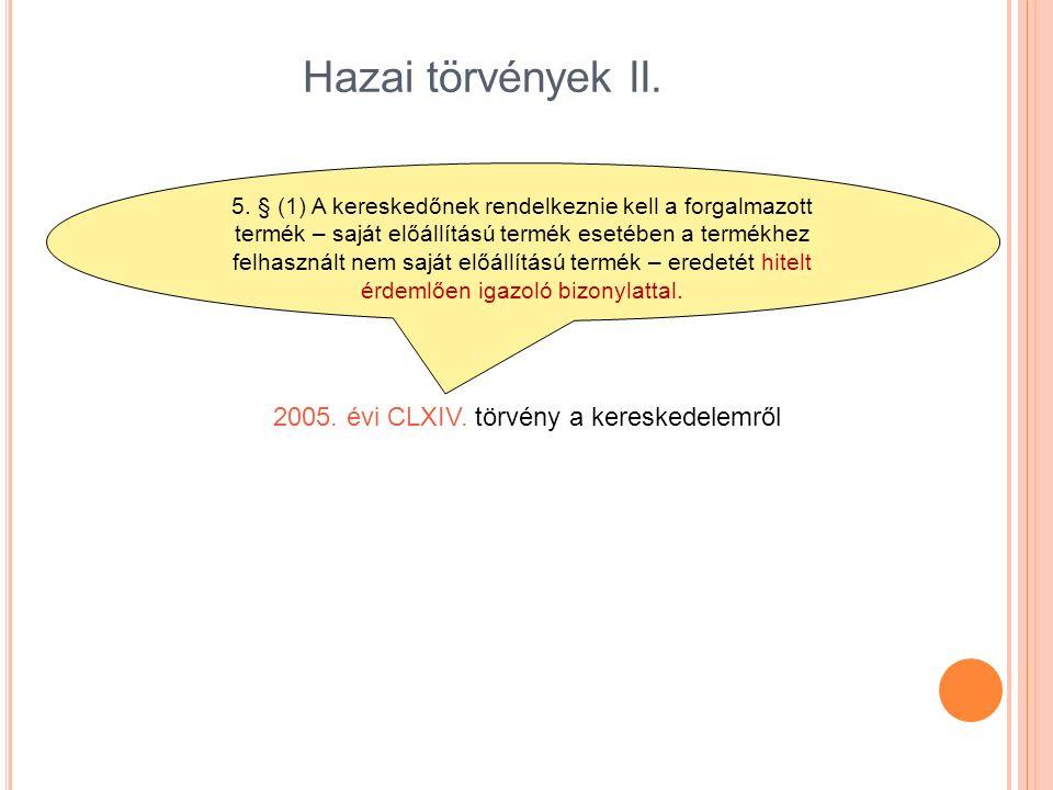 Hazai törvények II. 2005. évi CLXIV. törvény a kereskedelemről 5. § (1) A kereskedőnek rendelkeznie kell a forgalmazott termék – saját előállítású ter