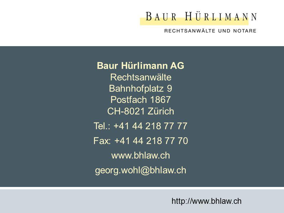 19 Baur Hürlimann AG Rechtsanwälte Bahnhofplatz 9 Postfach 1867 CH-8021 Zürich Tel.: +41 44 218 77 77 Fax: +41 44 218 77 70 www.bhlaw.ch georg.wohl@bhlaw.ch http://www.bhlaw.ch