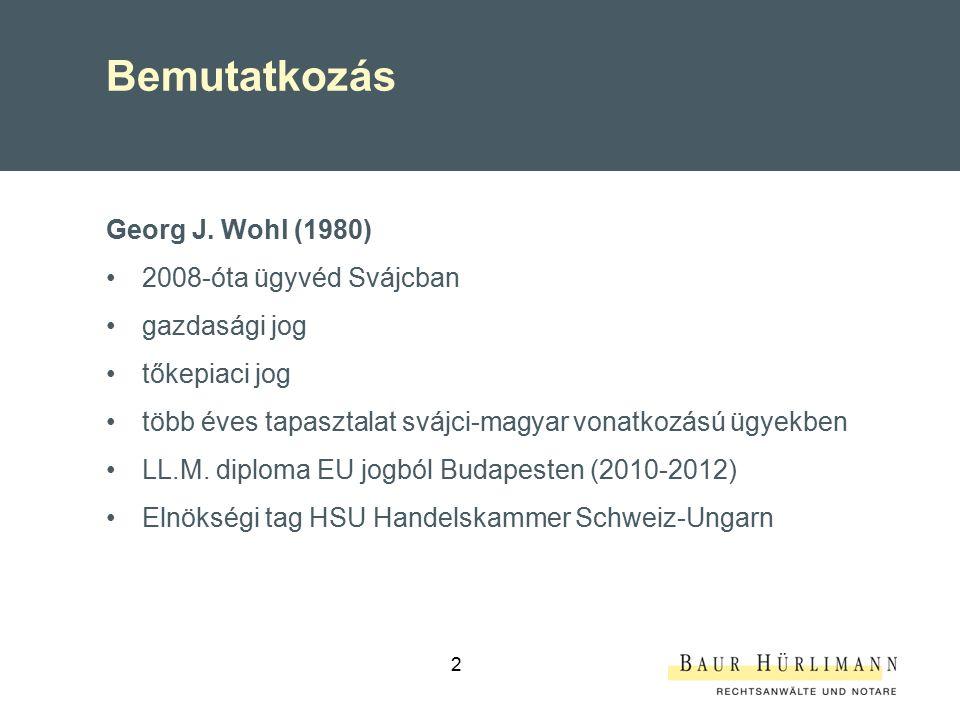 2 Bemutatkozás Georg J. Wohl (1980) 2008-óta ügyvéd Svájcban gazdasági jog tőkepiaci jog több éves tapasztalat svájci-magyar vonatkozású ügyekben LL.M
