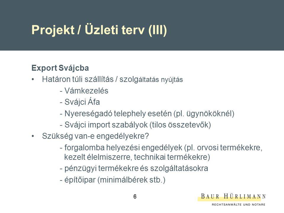 6 Projekt / Üzleti terv (III) Export Svájcba Határon túli szállítás / szolg áltatás nyújtás - Vámkezelés - Svájci Áfa - Nyereségadó telephely esetén (