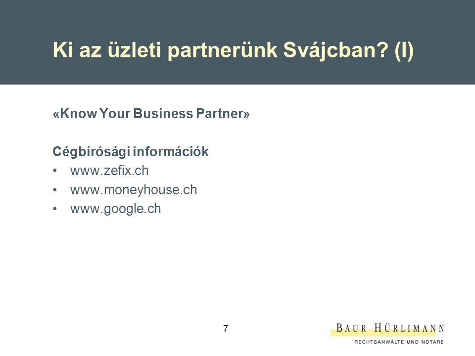 7 Ki az üzleti partnerünk Svájcban? (I) «Know Your Business Partner» Cégbírósági információk www.zefix.ch www.moneyhouse.ch www.google.ch
