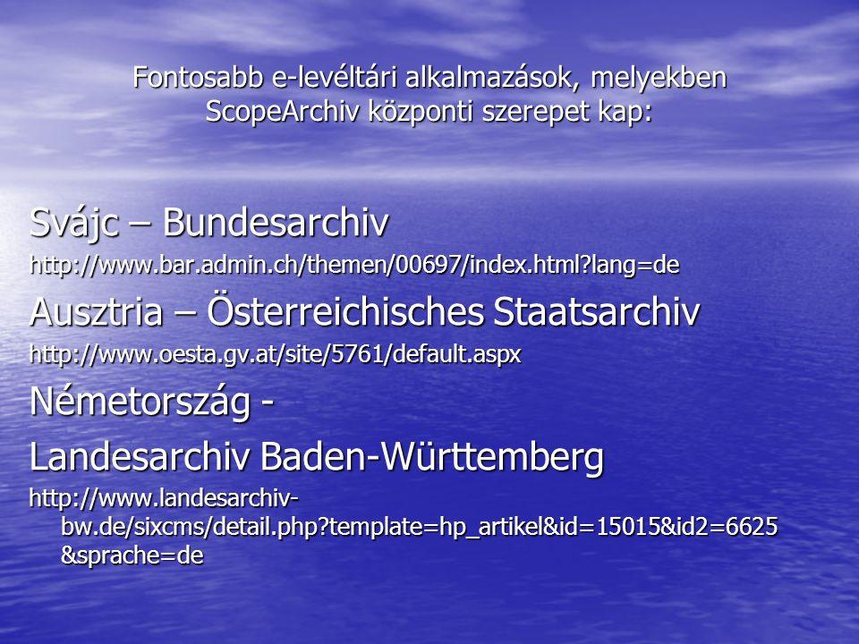 Fontosabb e-levéltári alkalmazások, melyekben ScopeArchiv központi szerepet kap: Svájc – Bundesarchiv http://www.bar.admin.ch/themen/00697/index.html lang=de Ausztria – Österreichisches Staatsarchiv http://www.oesta.gv.at/site/5761/default.aspx Németország - Landesarchiv Baden-Württemberg http://www.landesarchiv- bw.de/sixcms/detail.php template=hp_artikel&id=15015&id2=6625 &sprache=de