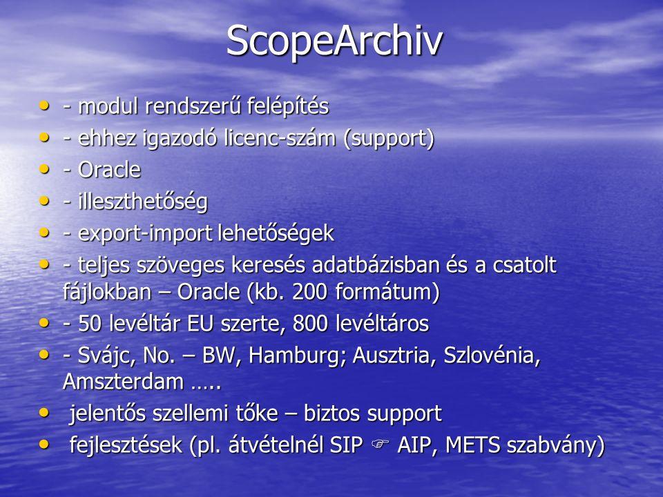 ScopeArchiv - modul rendszerű felépítés - modul rendszerű felépítés - ehhez igazodó licenc-szám (support) - ehhez igazodó licenc-szám (support) - Oracle - Oracle - illeszthetőség - illeszthetőség - export-import lehetőségek - export-import lehetőségek - teljes szöveges keresés adatbázisban és a csatolt fájlokban – Oracle (kb.