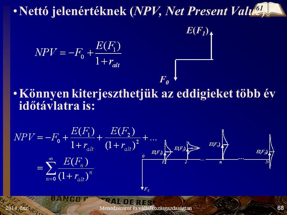2014. ősz68Menedzsment és vállalkozásgazdaságtan Nettó jelenértéknek (NPV, Net Present Value) Könnyen kiterjeszthetjük az eddigieket több év időtávlat
