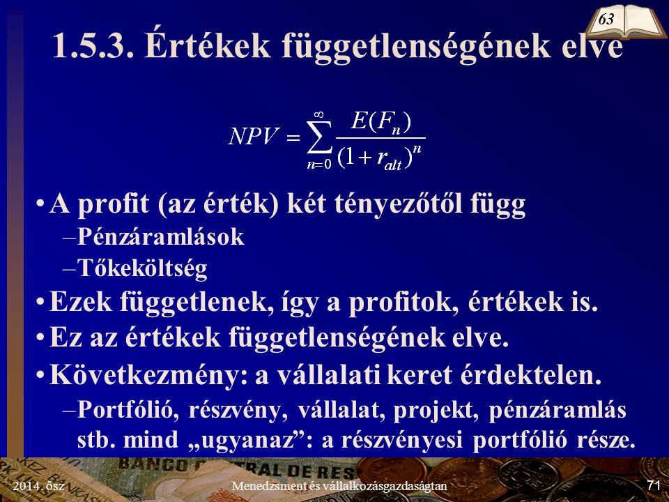 2014. ősz71Menedzsment és vállalkozásgazdaságtan 1.5.3. Értékek függetlenségének elve A profit (az érték) két tényezőtől függ –Pénzáramlások –Tőkekölt