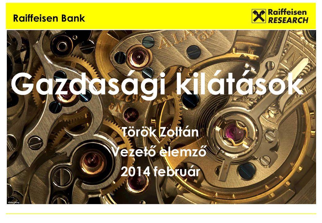 Gazdasági kilátások Török Zoltán Vezető elemző 2014 február Raiffeisen Bank