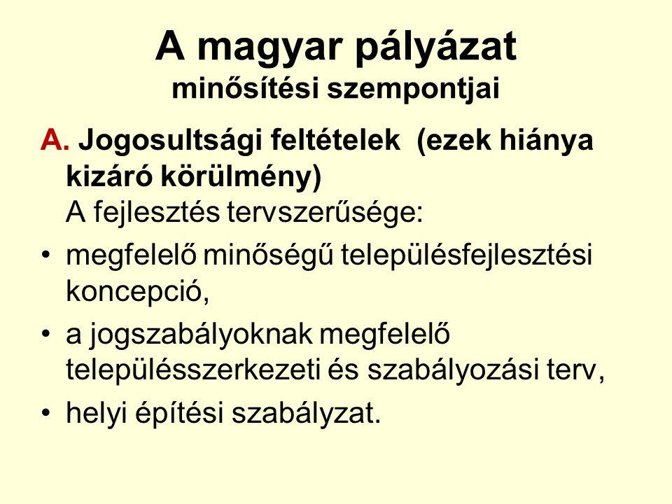 A magyar pályázat minősítési szempontjai A. Jogosultsági feltételek (ezek hiánya kizáró körülmény) A fejlesztés tervszerűsége: megfelelő minőségű tele