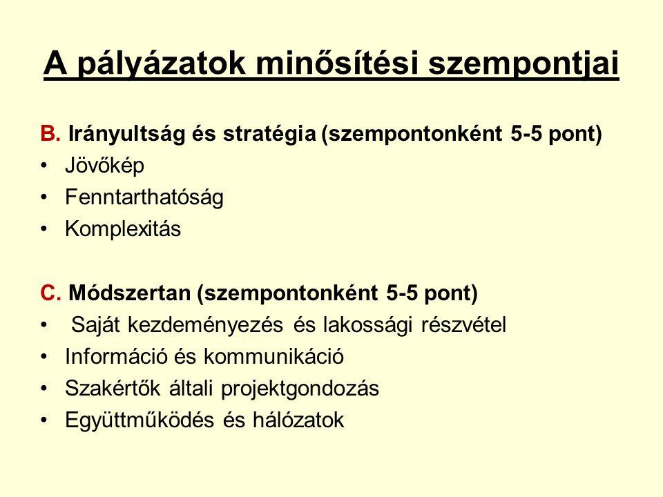 A pályázatok minősítési szempontjai B. Irányultság és stratégia (szempontonként 5-5 pont) Jövőkép Fenntarthatóság Komplexitás C. Módszertan (szemponto