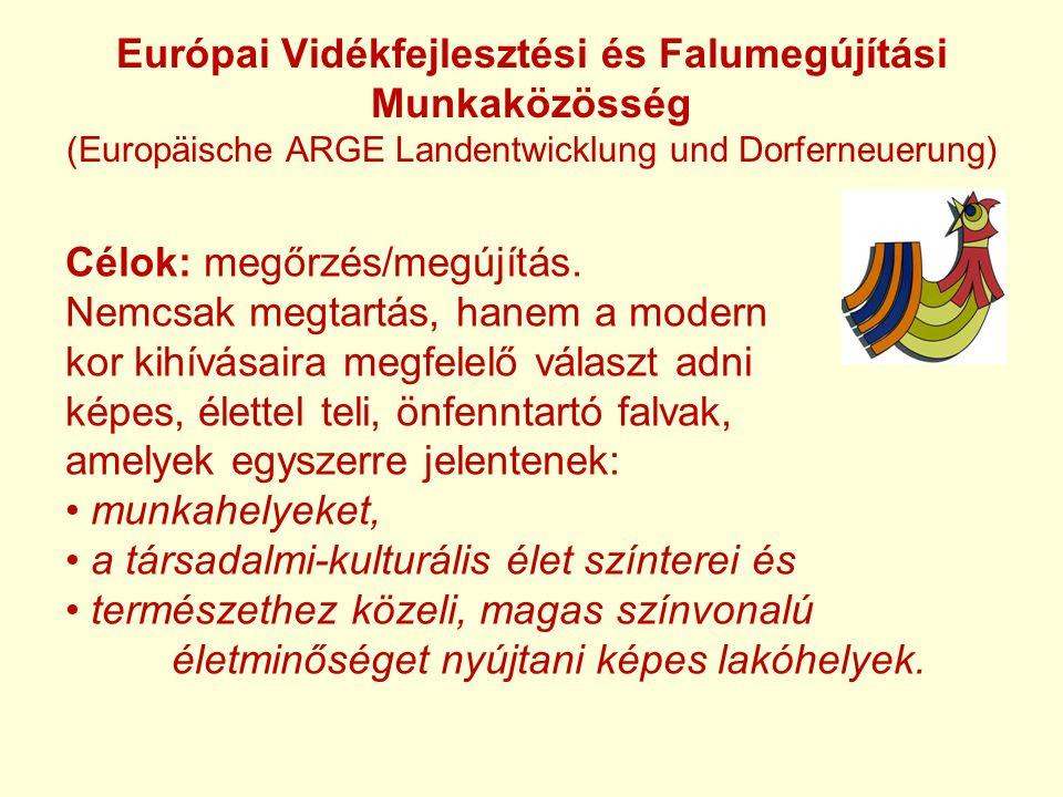 Európai Vidékfejlesztési és Falumegújítási Munkaközösség (Europäische ARGE Landentwicklung und Dorferneuerung) Célok: megőrzés/megújítás.