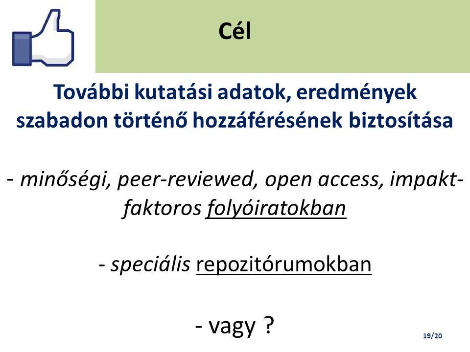Cél További kutatási adatok, eredmények szabadon történő hozzáférésének biztosítása - minőségi, peer-reviewed, open access, impakt- faktoros folyóiratokban - speciális repozitórumokban - vagy .