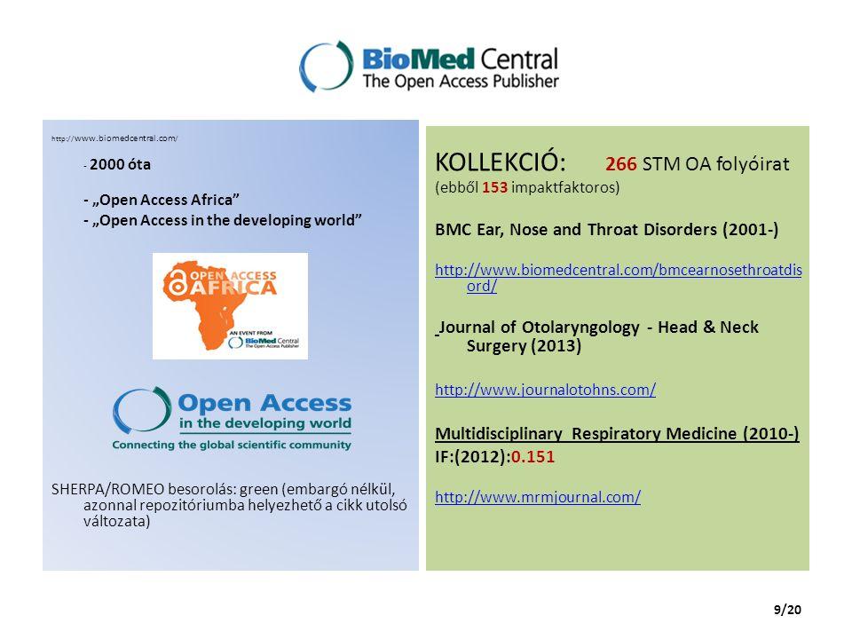 http://www.springeropen.com 2004 Open Access Choice előfizetett Springer-folyóiratokba APC megfizetésével OA-cikk publikálható 2008 társulás a Biomed Centralhoz (közös tagsági program) 2010 megjelenik a SpringerOpen felület 2012 SpringerOpen Books KOLLEKCIÓ: 2278 folyóiratcímből 139 OA cím található (mind fully) ebből IF-os: 17 cím Translational Respiratory Medicine (2013-) http://www.transrespmed.com/ Indexeli: Google Scholar, OCLC, Summon by ProQuest 10/20