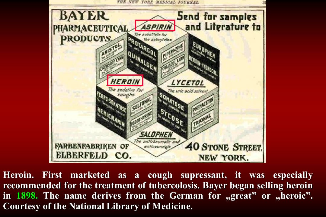 Heroin. First marketed as a cough supressant, it was especially recommended for the treatment of tubercolosis. Bayer began selling heroin in 1898. The
