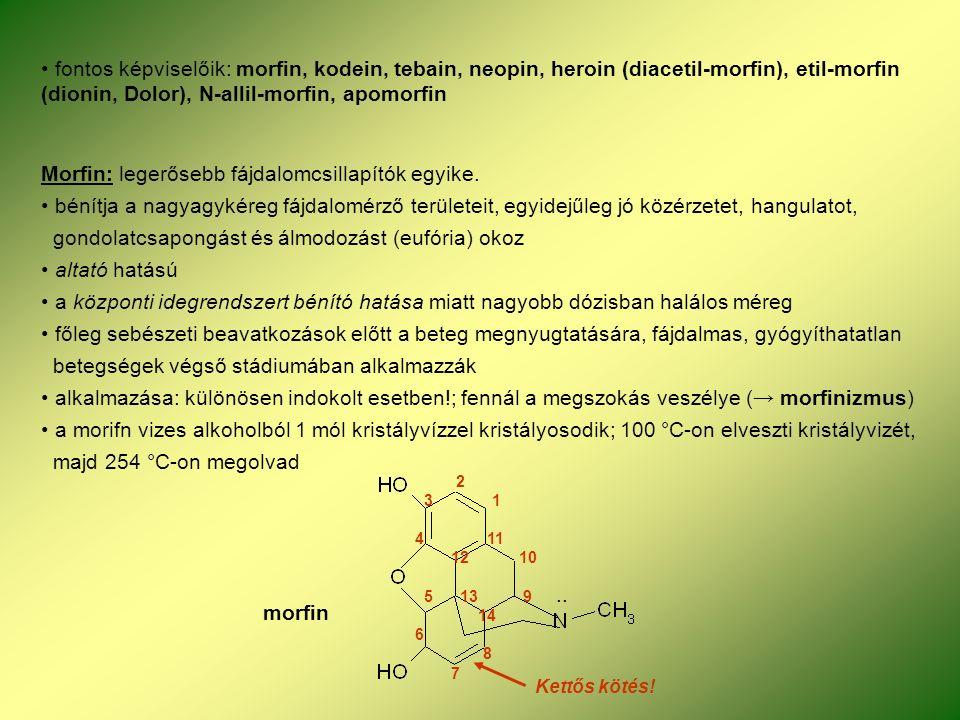 fontos képviselőik: morfin, kodein, tebain, neopin, heroin (diacetil-morfin), etil-morfin (dionin, Dolor), N-allil-morfin, apomorfin Morfin: legerőseb
