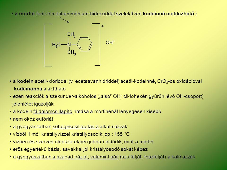 a morfin fenil-trimetil-ammónium-hidroxiddal szelektíven kodeinné metilezhető : + a kodein acetil-kloriddal (v.