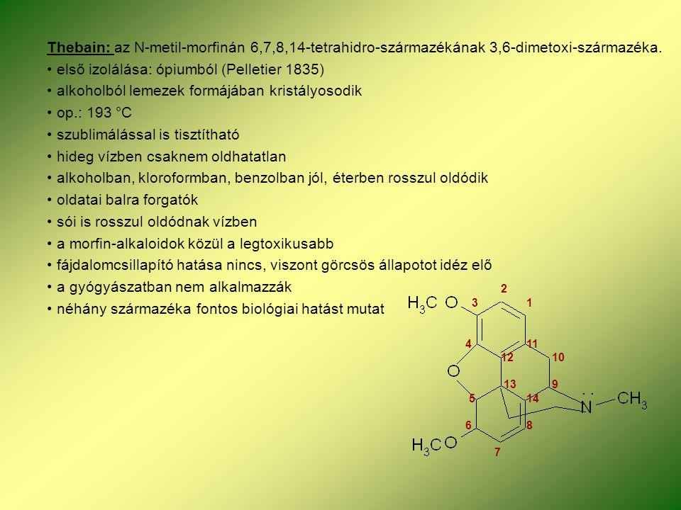 Thebain: az N-metil-morfinán 6,7,8,14-tetrahidro-származékának 3,6-dimetoxi-származéka.