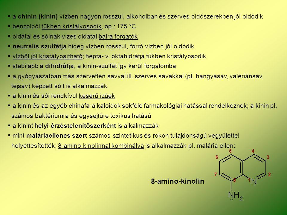  a chinin (kinin) vízben nagyon rosszul, alkoholban és szerves oldószerekben jól oldódik  benzolból tűkben kristályosodik, op.: 175 °C  oldatai és sóinak vizes oldatai balra forgatók  neutrális szulfátja hideg vízben rosszul, forró vízben jól oldódik  vízből jól kristályosítható; hepta- v.