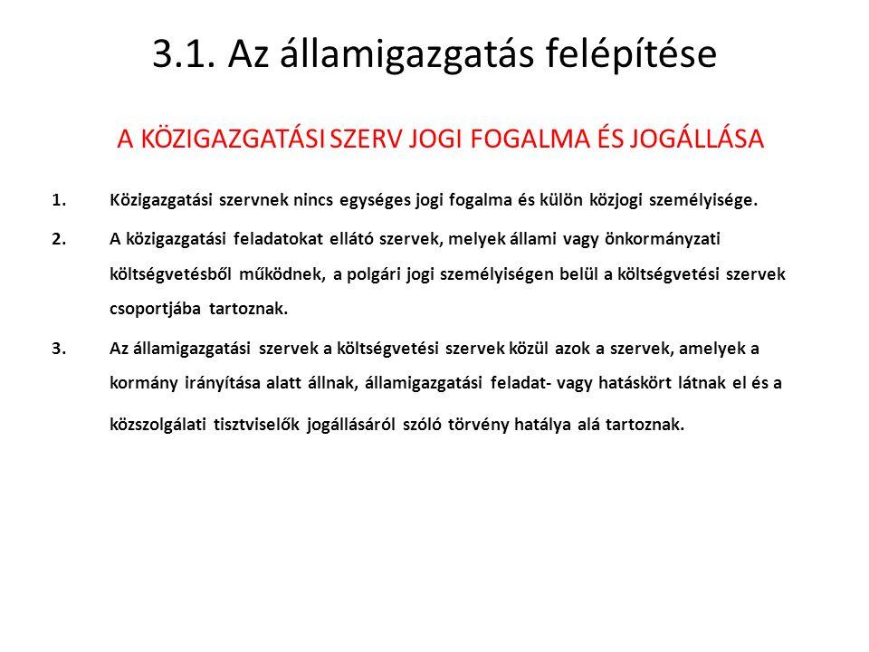 3.1. Az államigazgatás felépítése 1.Közigazgatási szervnek nincs egységes jogi fogalma és külön közjogi személyisége. 2.A közigazgatási feladatokat el