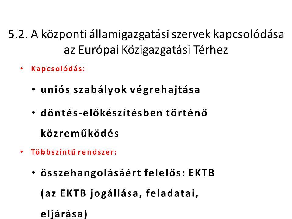 5.2. A központi államigazgatási szervek kapcsolódása az Európai Közigazgatási Térhez Kapcsolódás: uniós szabályok végrehajtása döntés-előkészítésben t