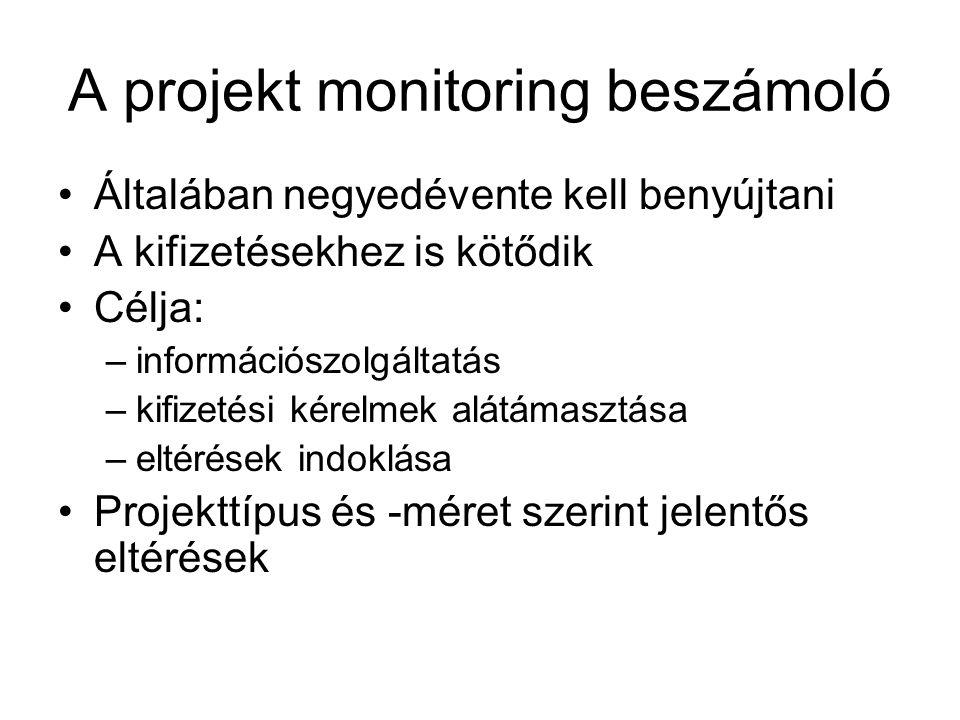 A projekt monitoring beszámoló Általában negyedévente kell benyújtani A kifizetésekhez is kötődik Célja: –információszolgáltatás –kifizetési kérelmek alátámasztása –eltérések indoklása Projekttípus és -méret szerint jelentős eltérések