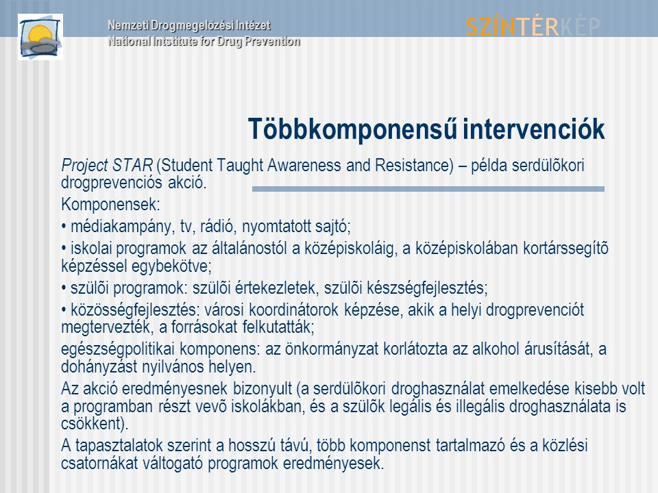 Többkomponensű intervenciók Project STAR (Student Taught Awareness and Resistance) – példa serdülõkori drogprevenciós akció.