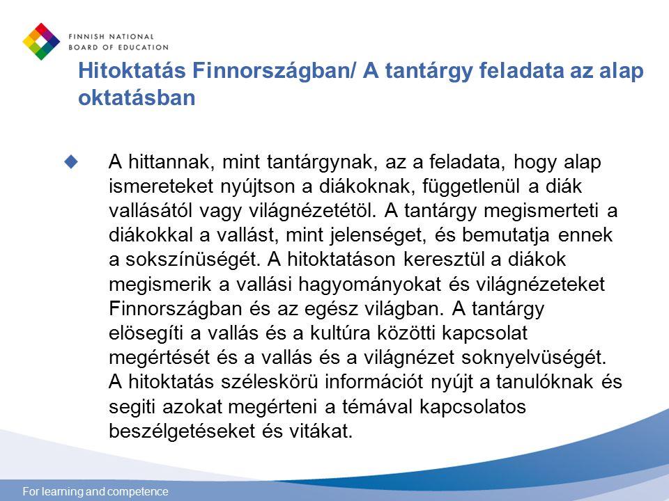 For learning and competence Hitoktatás Finnországban/ A tantárgy feladata az alap oktatásban A hittannak, mint tantárgynak, az a feladata, hogy alap ismereteket nyújtson a diákoknak, függetlenül a diák vallásától vagy világnézetétöl.