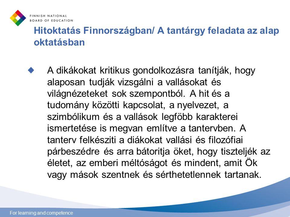 For learning and competence Hitoktatás Finnországban/ A tantárgy feladata az alap oktatásban A dikákokat kritikus gondolkozásra tanítják, hogy alaposan tudják vizsgálni a vallásokat és világnézeteket sok szempontból.
