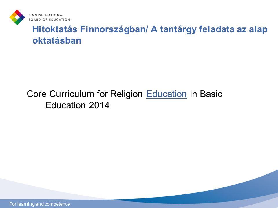 For learning and competence Hitoktatás Finnországban/ A tantárgy feladata az alap oktatásban Core Curriculum for Religion Education in Basic Education 2014Education