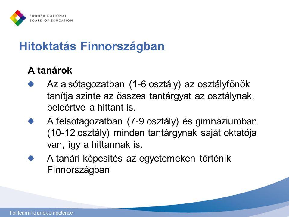 For learning and competence Hitoktatás Finnországban A tanárok Az alsótagozatban (1-6 osztály) az osztályfönök tanítja szinte az összes tantárgyat az osztálynak, beleértve a hittant is.