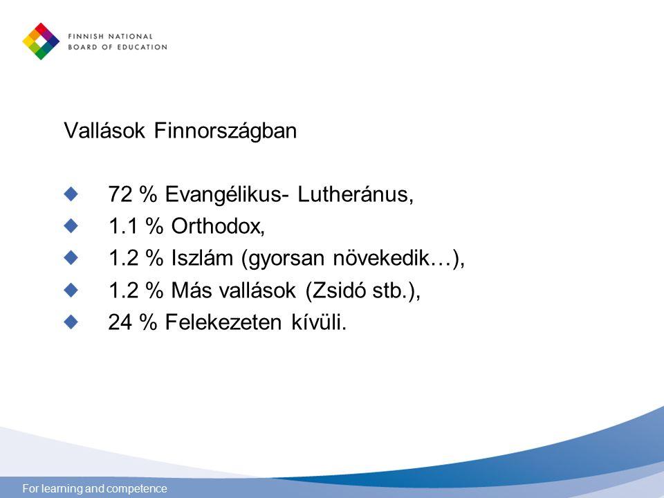 For learning and competence Vallások Finnországban 72 % Evangélikus- Lutheránus, 1.1 % Orthodox, 1.2 % Iszlám (gyorsan növekedik…), 1.2 % Más vallások (Zsidó stb.), 24 % Felekezeten kívüli.