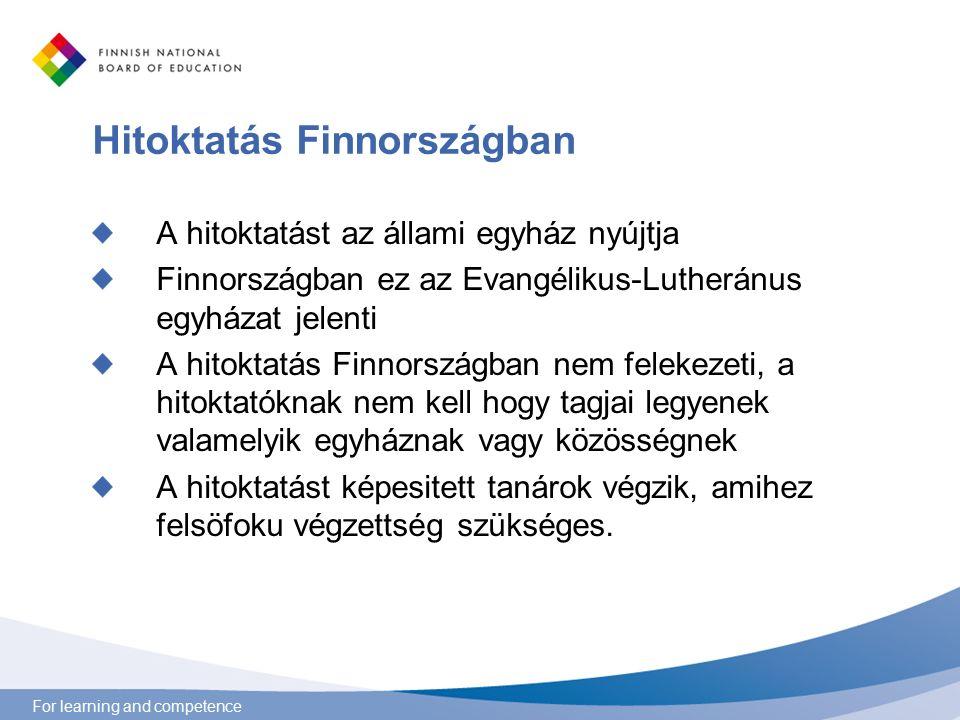 For learning and competence Hitoktatás Finnországban A tanulóknak lehetöségük van hitoktatást kapniuk a saját vallásuk/felekezetük szerint, amennyiben az be van jegyezve Finnországban Legalább három diák szükséges ahhoz, hogy az oktatási szolgáltató külön hitoktatást kínáljon A Nemzeti Oktatási Tanácsnak el kell fogadnia a külön hitoktatásnak a tantervezetét Az orthodox hittant és az etikát (szekuláris) automatikusan felajánlják az oktatási szolgáltatók, amennyiben az iskolában van három diák, akik ezt igénylik.