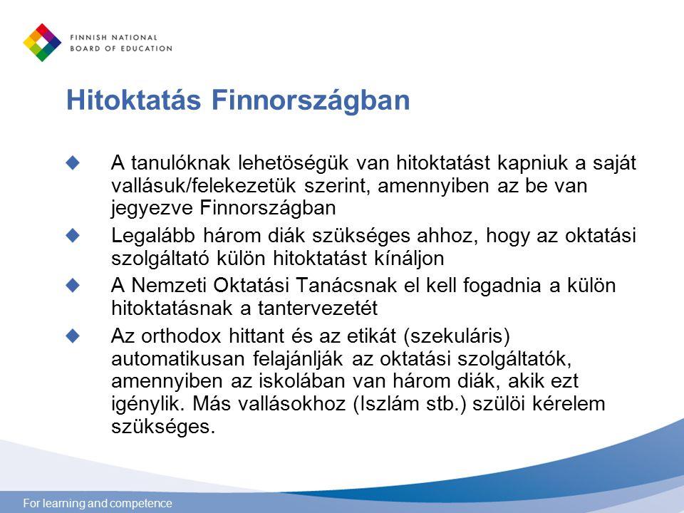 For learning and competence Hitoktatás Finnországban A hitoktatáshoz nem tartozik vallási rituálé az iskolákban (például imádkozás) Valamilyen vonatkozások (például egyházi énekek) oktatási célból mégis jelen vannak A hitoktatás kiindulási pontja: saját hagyományaink és a hagyományok képviselve a környezetünkben