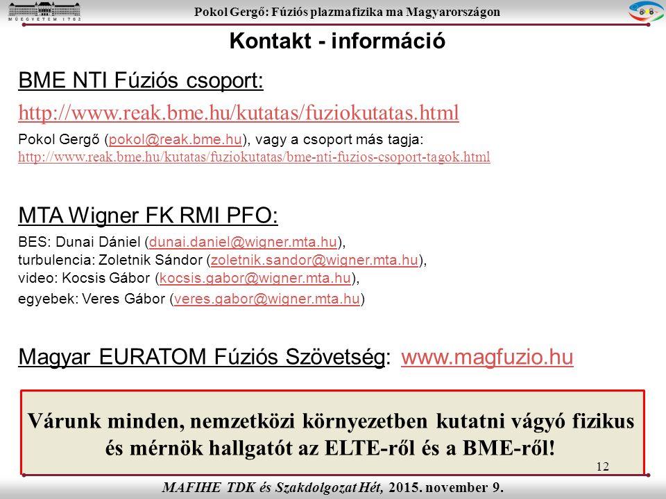 BME NTI Fúziós csoport: http://www.reak.bme.hu/kutatas/fuziokutatas.html Pokol Gergő (pokol@reak.bme.hu), vagy a csoport más tagja: http://www.reak.bme.hu/kutatas/fuziokutatas/bme-nti-fuzios-csoport-tagok.htmlpokol@reak.bme.hu http://www.reak.bme.hu/kutatas/fuziokutatas/bme-nti-fuzios-csoport-tagok.html MTA Wigner FK RMI PFO: BES: Dunai Dániel (dunai.daniel@wigner.mta.hu), turbulencia: Zoletnik Sándor (zoletnik.sandor@wigner.mta.hu), video: Kocsis Gábor (kocsis.gabor@wigner.mta.hu),dunai.daniel@wigner.mta.huzoletnik.sandor@wigner.mta.hukocsis.gabor@wigner.mta.hu egyebek: Veres Gábor (veres.gabor@wigner.mta.hu)veres.gabor@wigner.mta.hu Magyar EURATOM Fúziós Szövetség: www.magfuzio.huwww.magfuzio.hu Várunk minden, nemzetközi környezetben kutatni vágyó fizikus és mérnök hallgatót az ELTE-ről és a BME-ről.