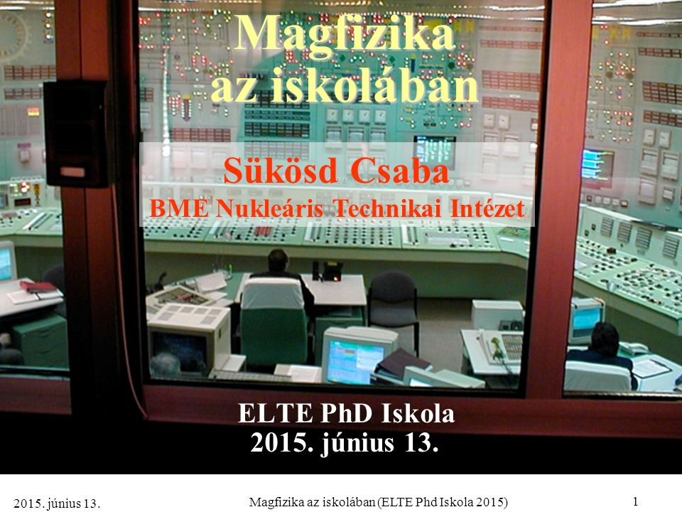 1 Magfizika az iskolában (ELTE Phd Iskola 2015) 2015.